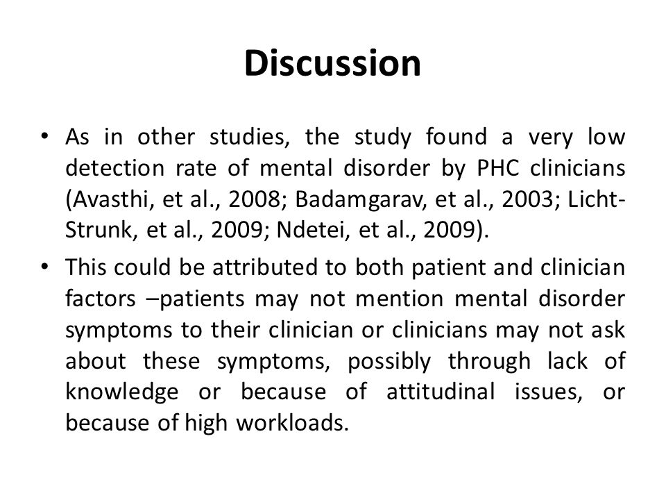 Discussion As in other studies, the study found a very low detection rate of mental disorder by PHC clinicians (Avasthi, et al., 2008; Badamgarav, et al., 2003; Licht- Strunk, et al., 2009; Ndetei, et al., 2009).