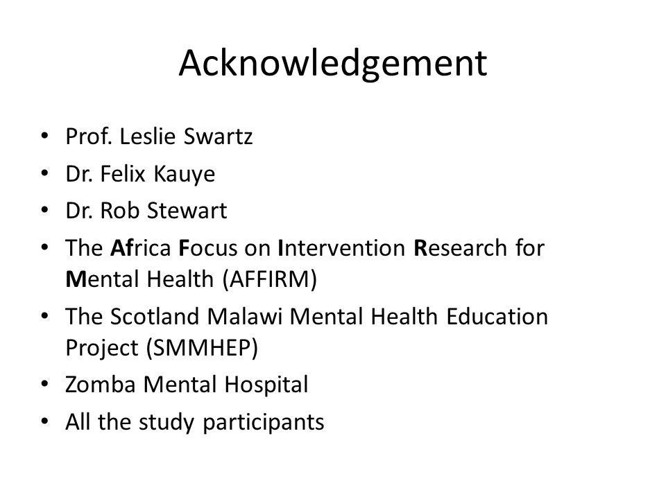 Acknowledgement Prof.Leslie Swartz Dr. Felix Kauye Dr.