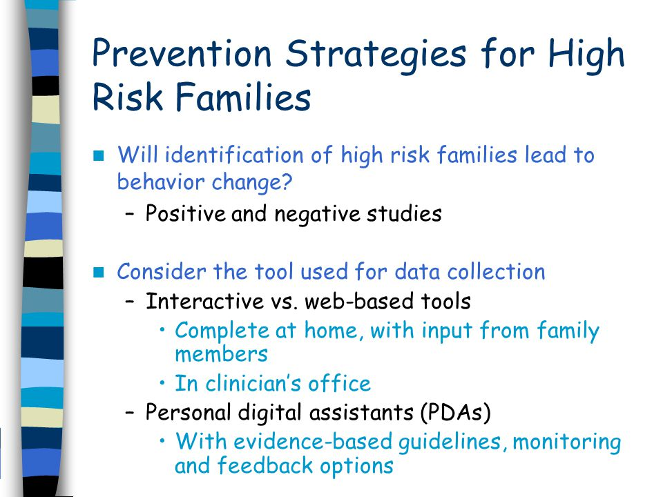 Prevention Strategies for High Risk Families Will identification of high risk families lead to behavior change.