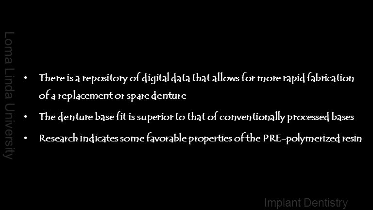 Loma Linda University Implant Dentistry There is a repository of digital data that allows for more rapid fabrication of a replacement or spare denture