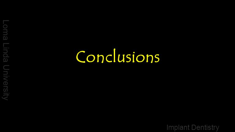 Loma Linda University Implant Dentistry Conclusions