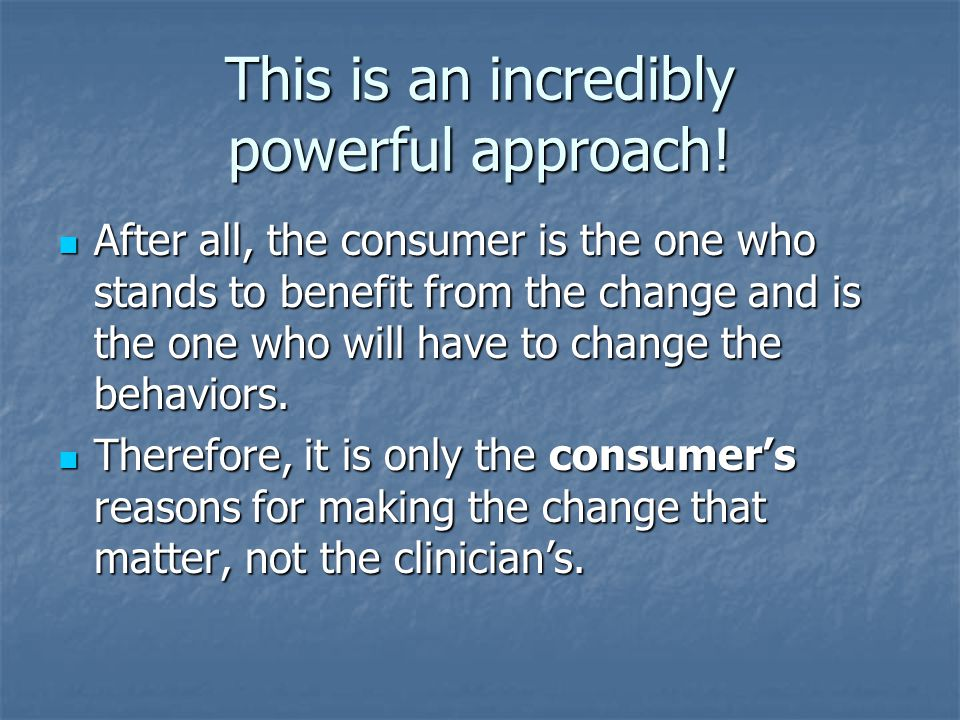 This is an incredibly powerful approach! After all, the consumer is the one who stands to benefit from the change and is the one who will have to chan