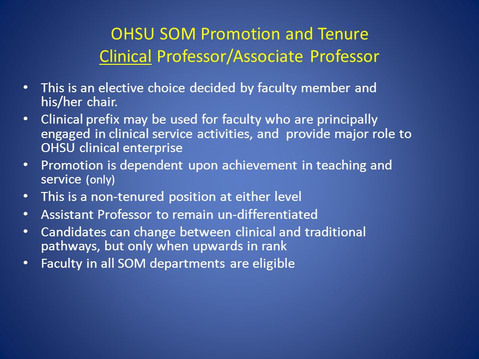 OHSU SOM Promotion and Tenure Clinical Professor/Associate Professor This is an elective choice decided by faculty member and his/her chair.
