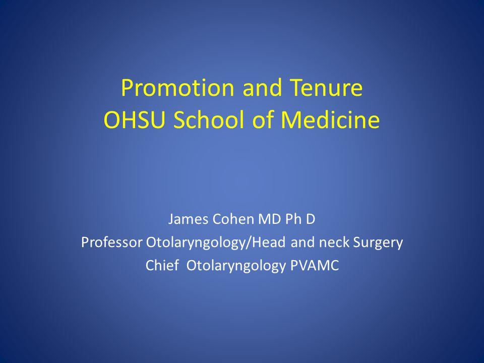 Promotion and Tenure OHSU School of Medicine James Cohen MD Ph D Professor Otolaryngology/Head and neck Surgery Chief Otolaryngology PVAMC
