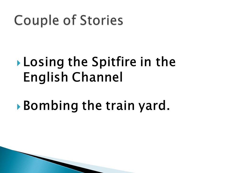  Losing the Spitfire in the English Channel  Bombing the train yard.