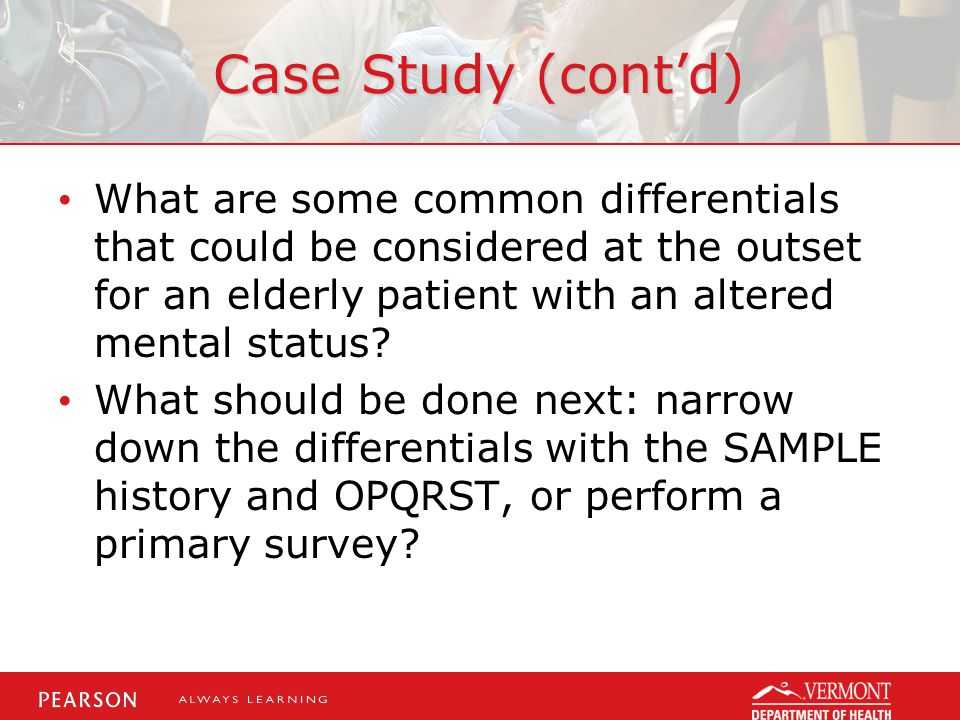Case Study (cont'd) What are some common differentials that could be considered at the outset for an elderly patient with an altered mental status.