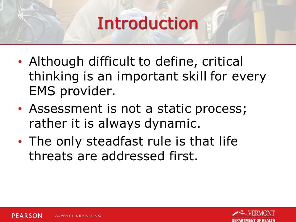 Introduction Although difficult to define, critical thinking is an important skill for every EMS provider.