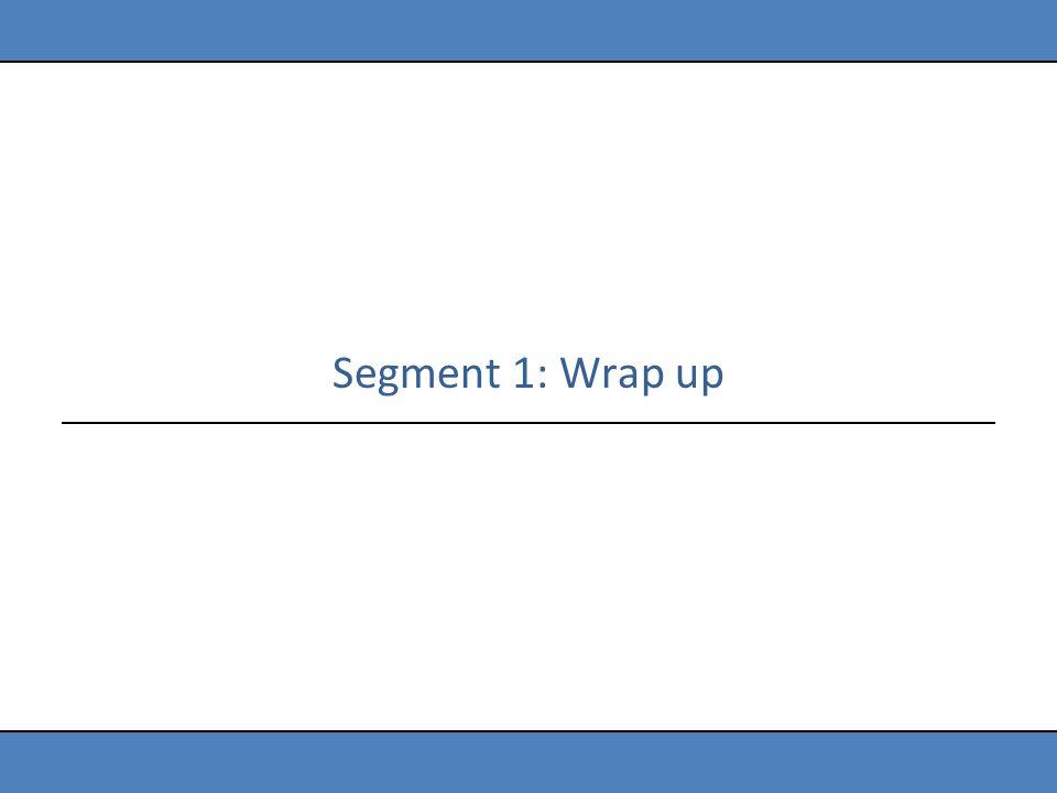 Segment 1: Wrap up