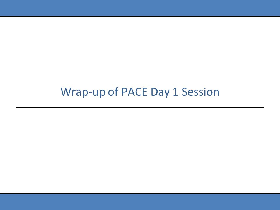 Wrap-up of PACE Day 1 Session