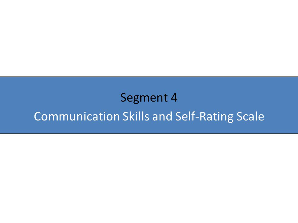 Segment 4 Communication Skills and Self-Rating Scale
