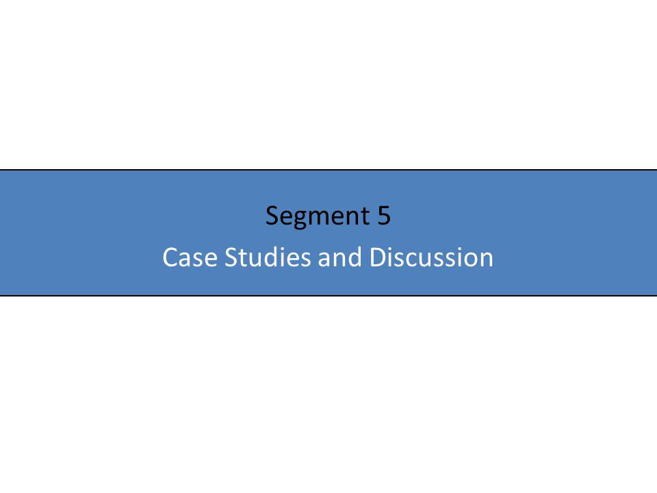 Segment 5 Case Studies and Discussion