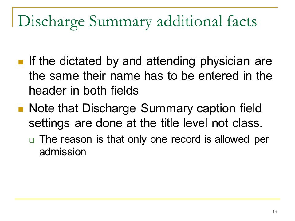 14 Discharge Summary additional facts If the dictated by and attending physician are the same their name has to be entered in the header in both fields Note that Discharge Summary caption field settings are done at the title level not class.