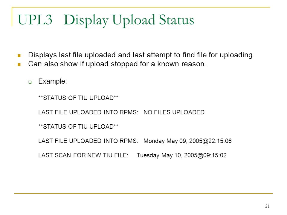 21 UPL3 Display Upload Status Displays last file uploaded and last attempt to find file for uploading.