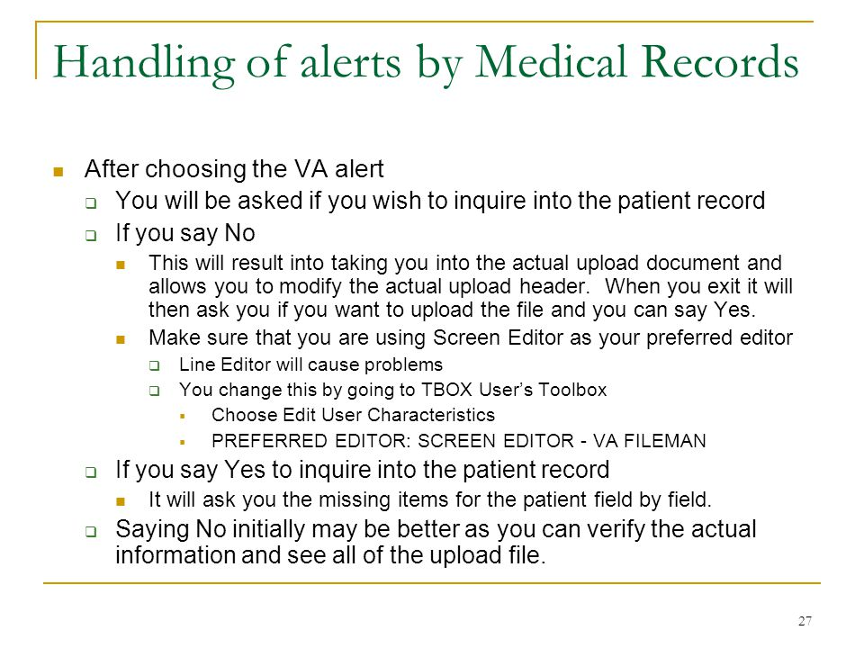 27 Handling of alerts by Medical Records After choosing the VA alert  You will be asked if you wish to inquire into the patient record  If you say No This will result into taking you into the actual upload document and allows you to modify the actual upload header.