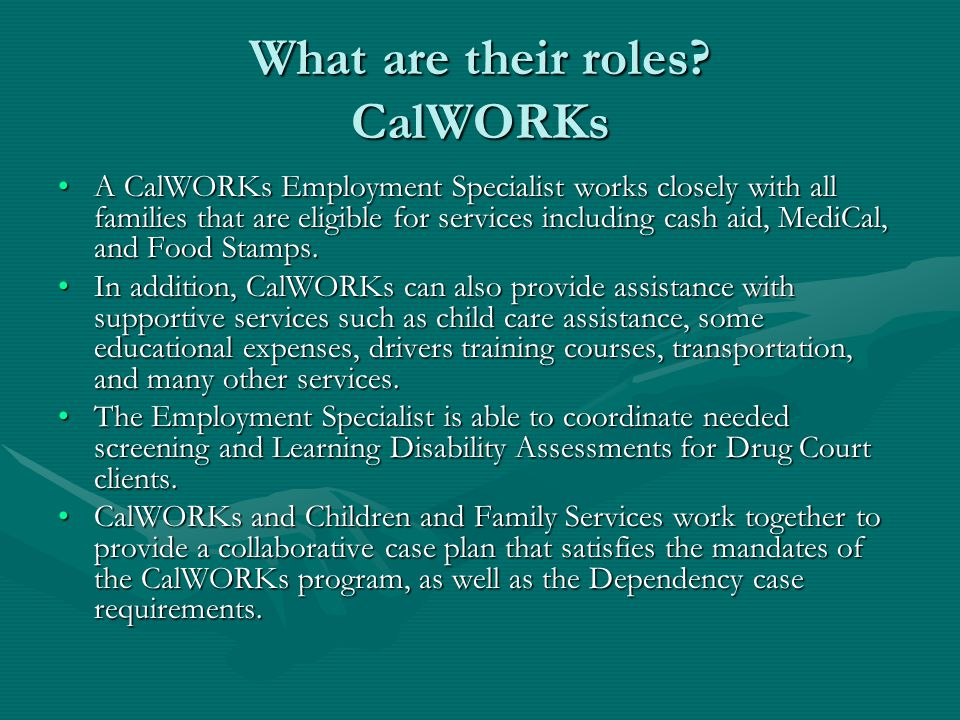 What are their roles? CalWORKs A CalWORKs Employment Specialist works closely with all families that are eligible for services including cash aid, Med