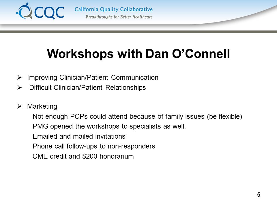 5 Workshops with Dan O'Connell  Improving Clinician/Patient Communication  Difficult Clinician/Patient Relationships  Marketing Not enough PCPs could attend because of family issues (be flexible) PMG opened the workshops to specialists as well.