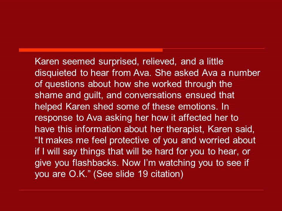 Karen seemed surprised, relieved, and a little disquieted to hear from Ava.