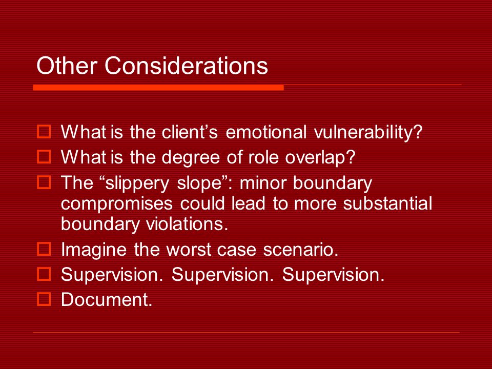 Other Considerations  What is the client's emotional vulnerability.