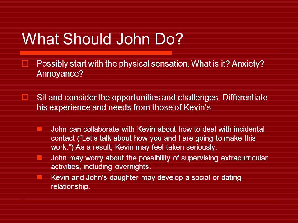 What Should John Do.  Possibly start with the physical sensation.