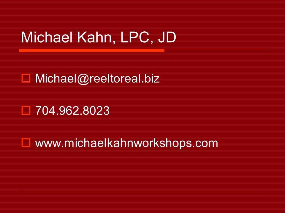 Michael Kahn, LPC, JD  Michael@reeltoreal.biz  704.962.8023  www.michaelkahnworkshops.com