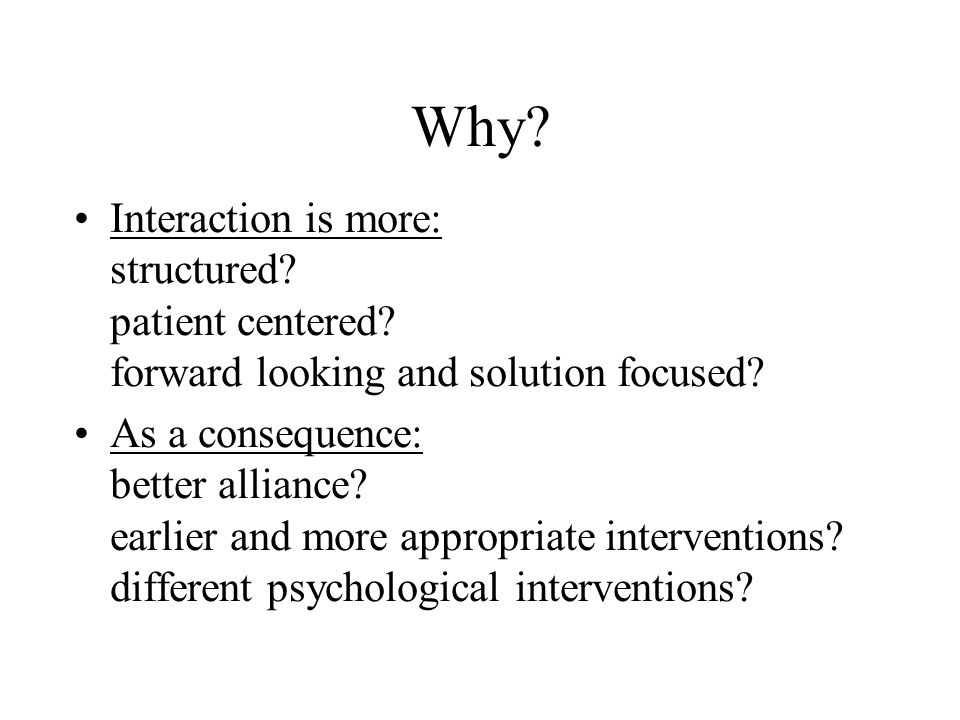 Why. Interaction is more: structured. patient centered.