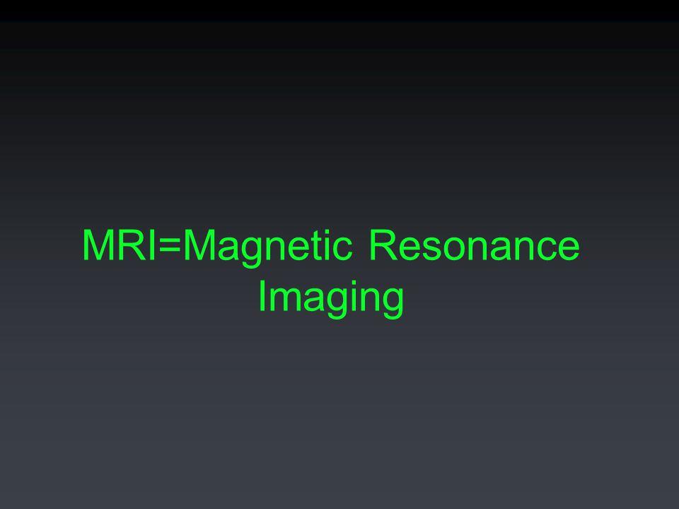 MRI=Magnetic Resonance Imaging
