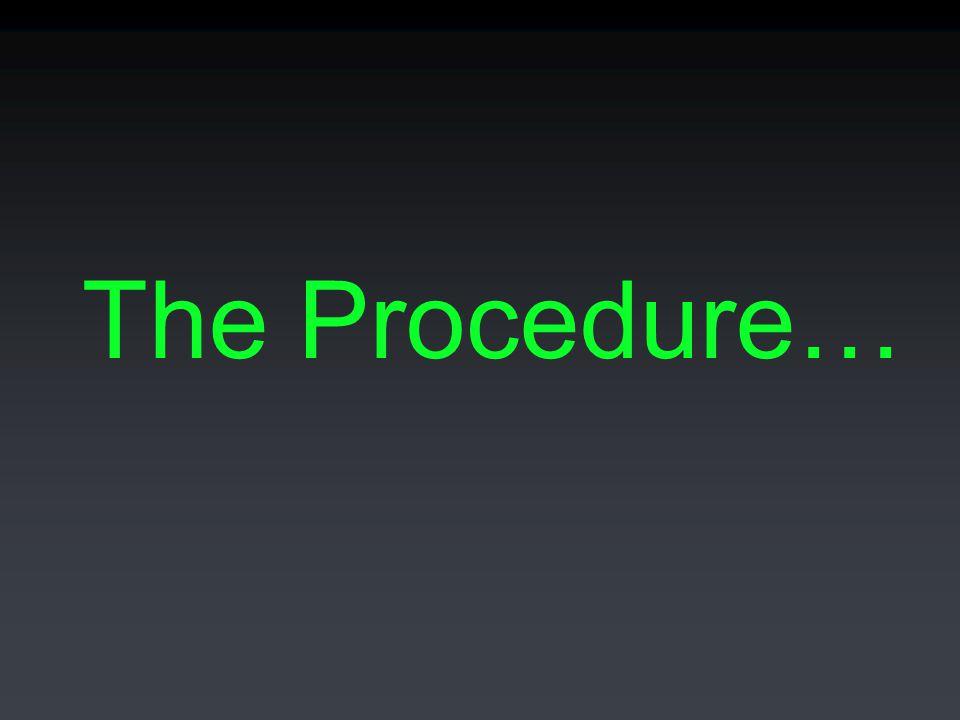 The Procedure…