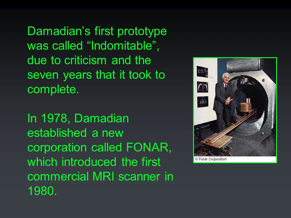 """Damadian's first prototype was called """"Indomitable"""", due to criticism and the seven years that it took to complete. In 1978, Damadian established a ne"""