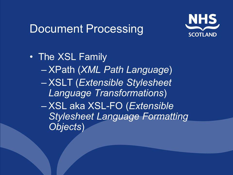 Document Processing The XSL Family –XPath (XML Path Language) –XSLT (Extensible Stylesheet Language Transformations) –XSL aka XSL-FO (Extensible Stylesheet Language Formatting Objects)