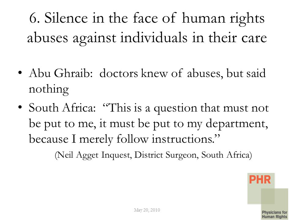"""6. Silence in the face of human rights abuses against individuals in their care Abu Ghraib: doctors knew of abuses, but said nothing South Africa: """"Th"""