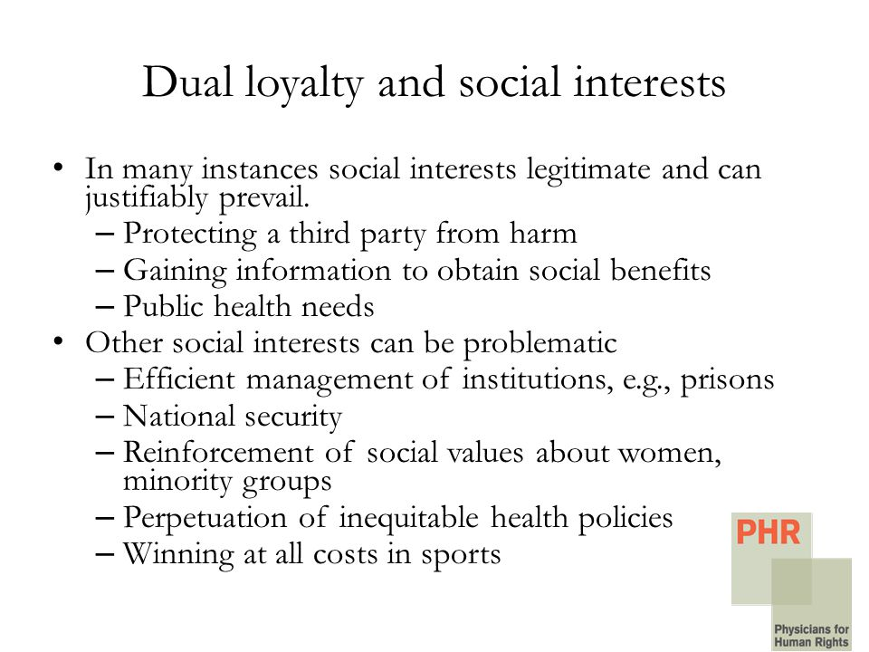 Dual loyalty and social interests In many instances social interests legitimate and can justifiably prevail.