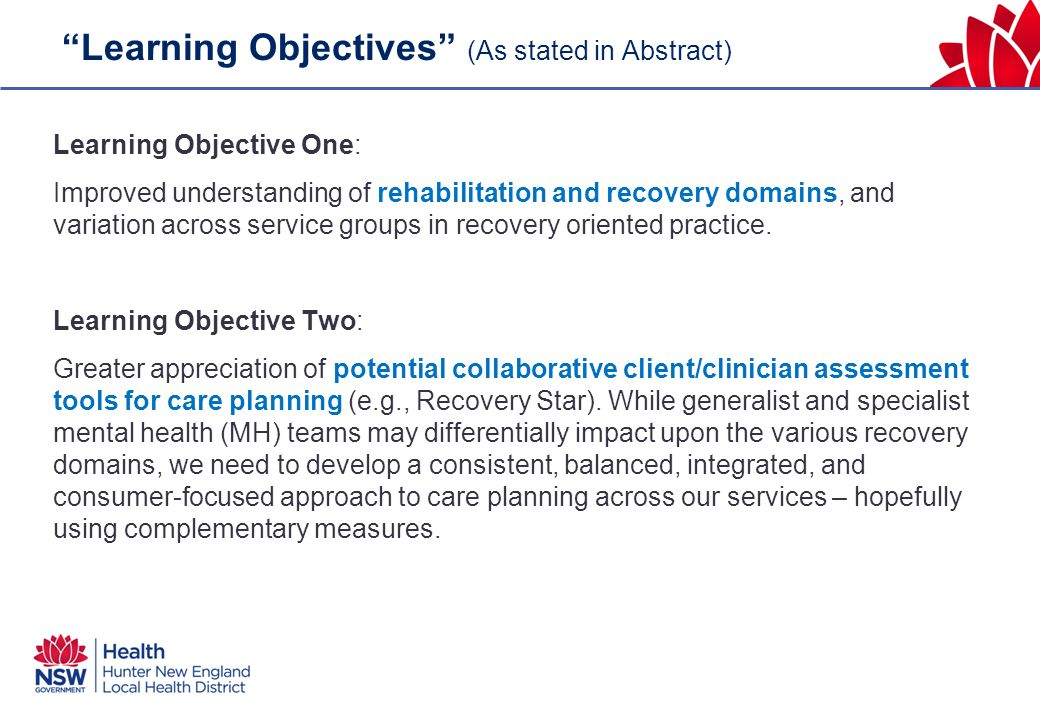 Learning Objectives (As stated in Abstract) Learning Objective One: Improved understanding of rehabilitation and recovery domains, and variation across service groups in recovery oriented practice.
