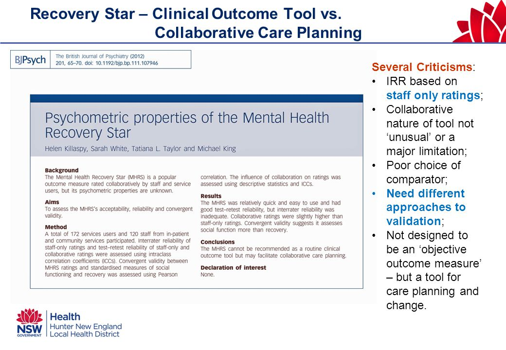 Recovery Star – Clinical Outcome Tool vs. Collaborative Care Planning Several Criticisms: IRR based on staff only ratings; Collaborative nature of too