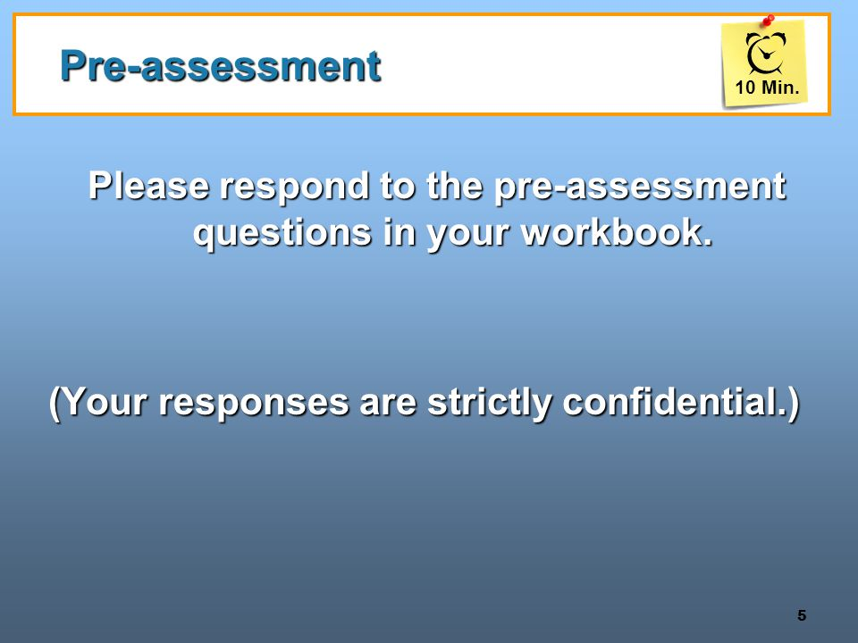 5 Pre-assessment Please respond to the pre-assessment questions in your workbook.