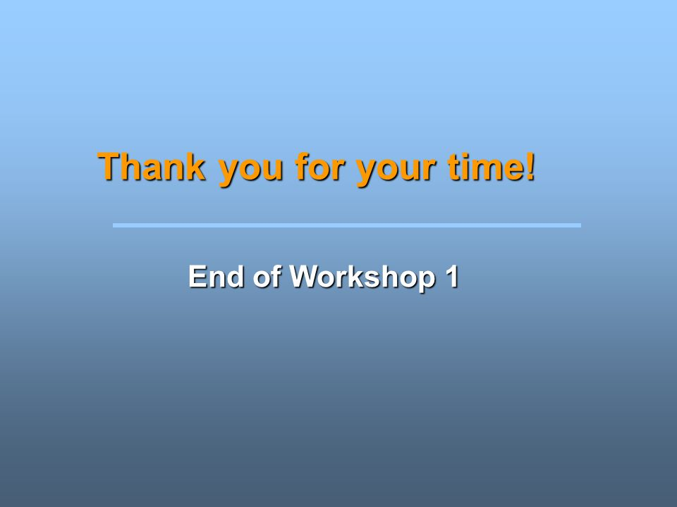 Thank you for your time! End of Workshop 1