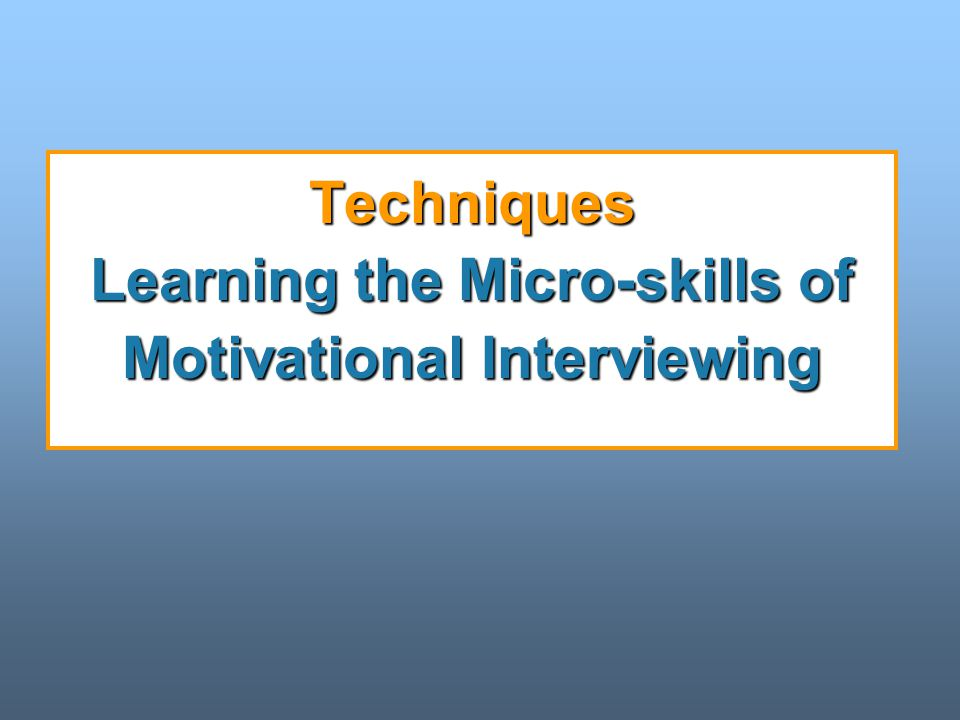 Techniques Learning the Micro-skills of Motivational Interviewing