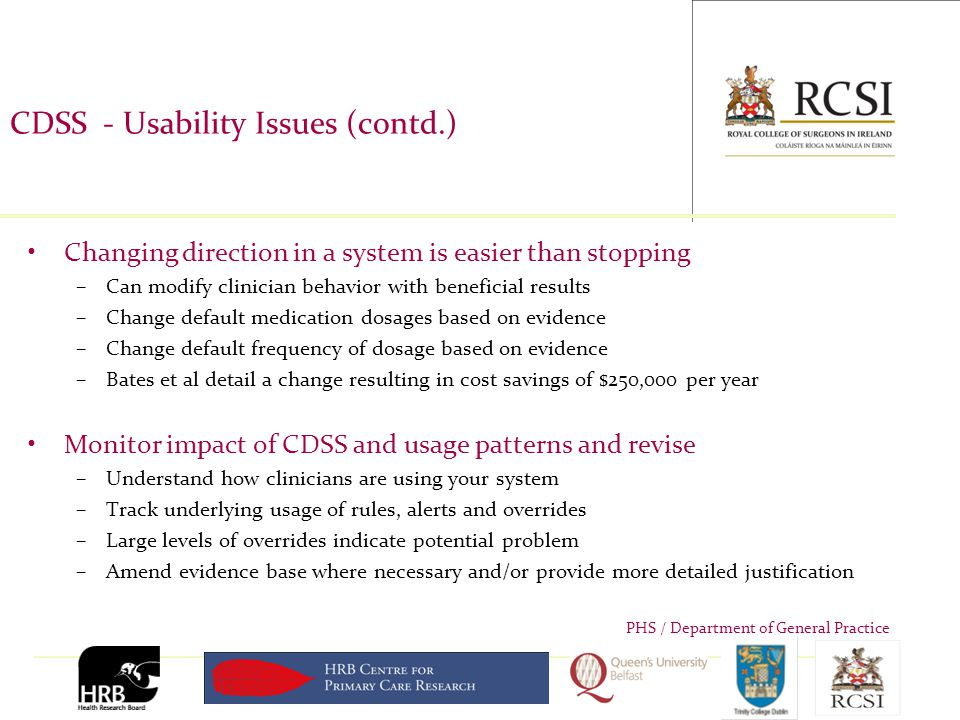 PHS / Department of General Practice CDSS - Usability Issues (contd.) Changing direction in a system is easier than stopping –Can modify clinician beh