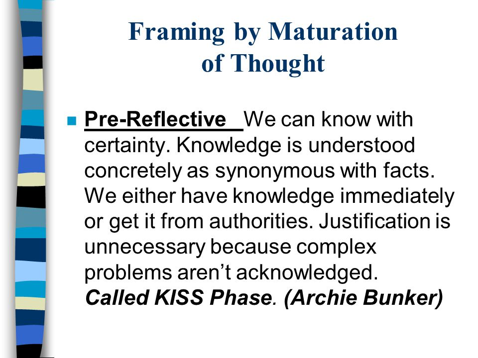 Framing by Maturation of Thought n Pre-Reflective We can know with certainty.