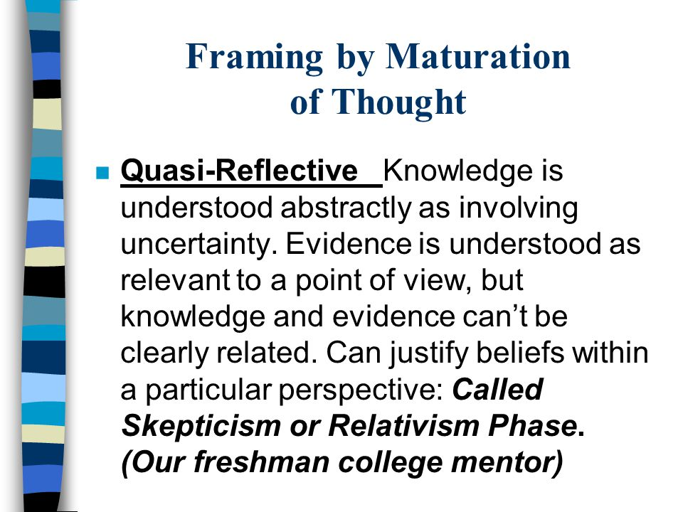 Framing by Maturation of Thought n Quasi-Reflective Knowledge is understood abstractly as involving uncertainty. Evidence is understood as relevant to