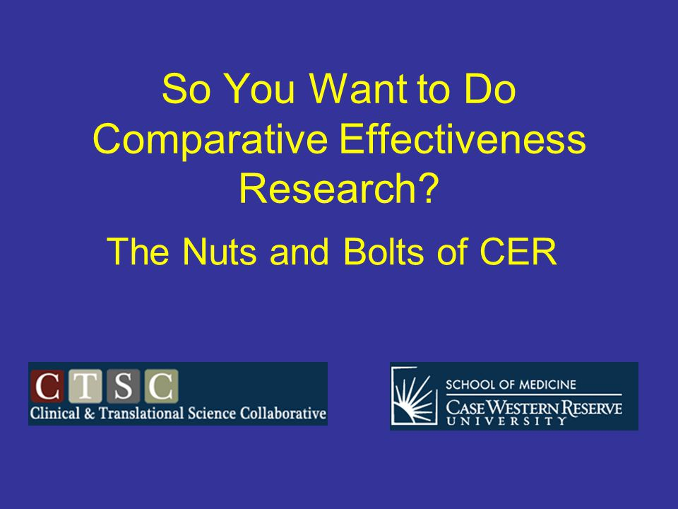 So You Want to Do Comparative Effectiveness Research The Nuts and Bolts of CER