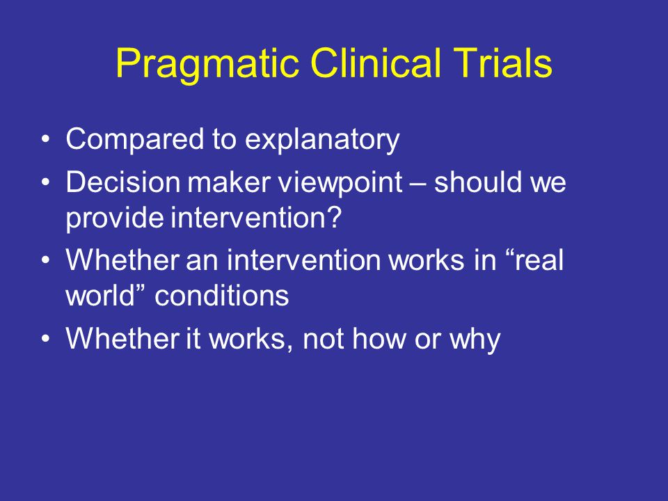 Pragmatic Clinical Trials Compared to explanatory Decision maker viewpoint – should we provide intervention.