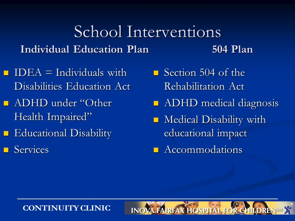 CONTINUITY CLINIC School Interventions Individual Education Plan 504 Plan School Interventions Individual Education Plan 504 Plan IDEA = Individuals w
