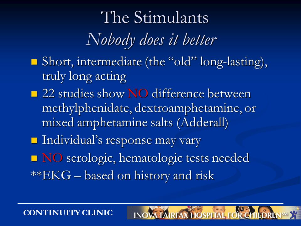 "CONTINUITY CLINIC The Stimulants Nobody does it better The Stimulants Nobody does it better Short, intermediate (the ""old"" long-lasting), truly long a"