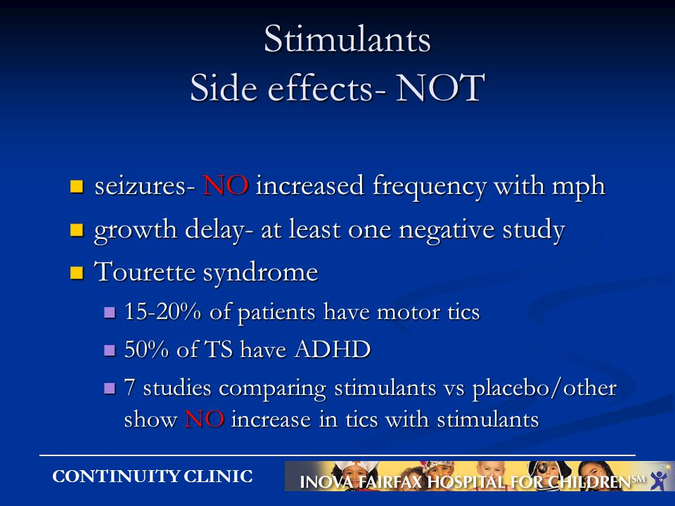 CONTINUITY CLINIC Stimulants Side effects- NOT Stimulants Side effects- NOT seizures- NO increased frequency with mph seizures- NO increased frequency