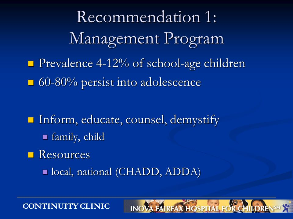 CONTINUITY CLINIC Recommendation 1: Management Program Prevalence 4-12% of school-age children Prevalence 4-12% of school-age children 60-80% persist