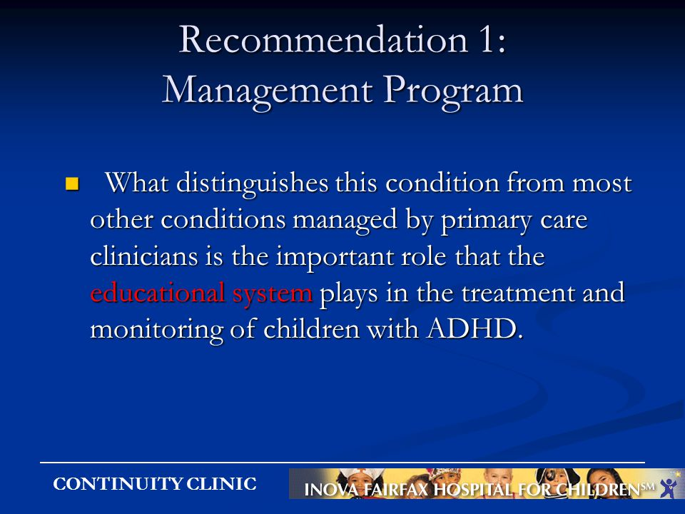 CONTINUITY CLINIC Recommendation 1: Management Program What distinguishes this condition from most other conditions managed by primary care clinicians