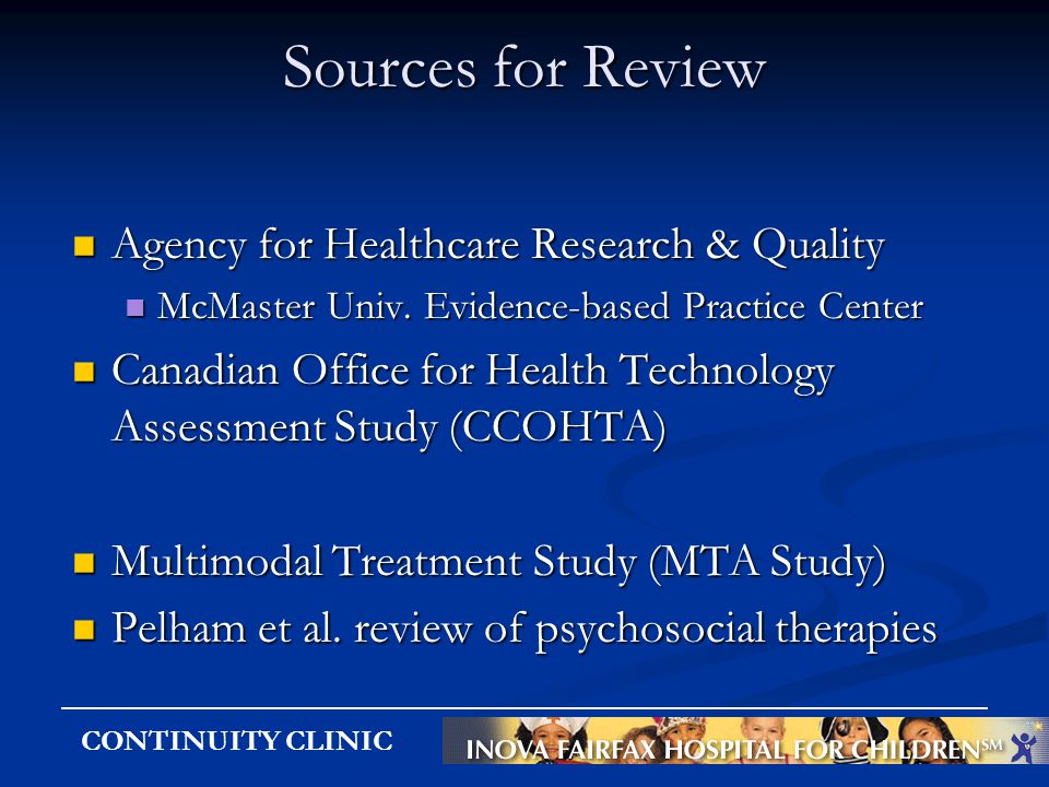 CONTINUITY CLINIC Sources for Review Agency for Healthcare Research & Quality Agency for Healthcare Research & Quality McMaster Univ. Evidence-based P