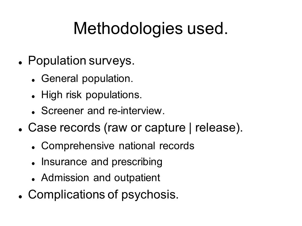 Methodologies used. Population surveys. General population. High risk populations. Screener and re-interview. Case records (raw or capture | release).