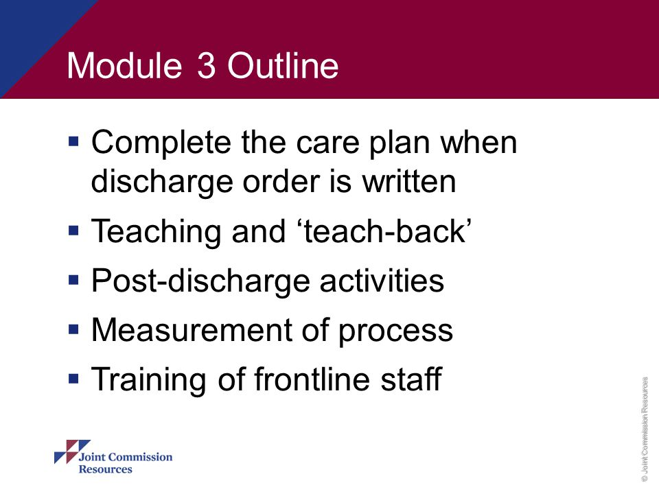 Teach-Back Steps* 1.Use simple lay language; explain concept or demonstrate process avoiding technical terms; use a professional translator if language issue exists 2.Ask patient/caregiver to repeat concept in own words and/or to demonstrate process 3.Identify/correct misunderstandings or incorrect procedure 4.Ask patient/caregiver to repeat concept and/or repeat process to demonstrate understanding 5.Repeat Steps 3 and 4 until clinician is convinced comprehension and ability to perform process is adequate and safe.