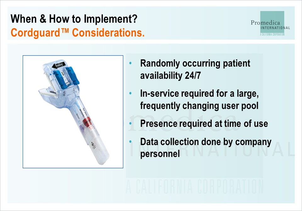 When & How to Implement? Cordguard™ Considerations. Randomly occurring patient availability 24/7 In-service required for a large, frequently changing